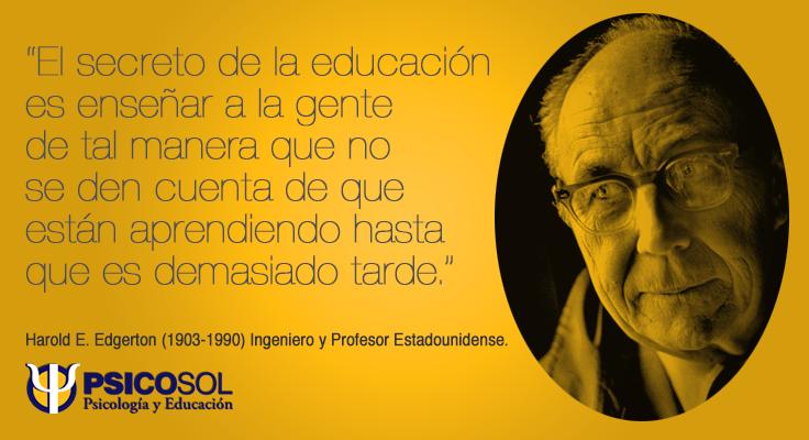 """""""El secreto de la educación es enseñar a la gente de tal manera que no se den cuenta de que están aprendiendo hasta que es demasiado tarde."""""""