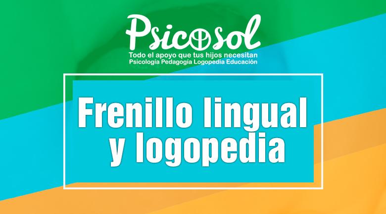 Frenillo lingual y logopedia - Psicosol